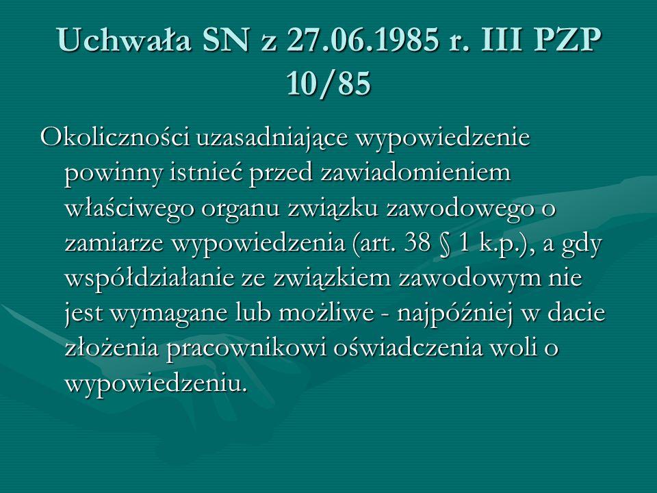Uchwała SN z 27.06.1985 r. III PZP 10/85 Okoliczności uzasadniające wypowiedzenie powinny istnieć przed zawiadomieniem właściwego organu związku zawod