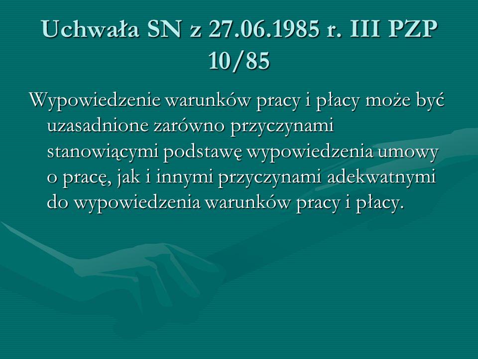 Uchwała SN z 27.06.1985 r. III PZP 10/85 Wypowiedzenie warunków pracy i płacy może być uzasadnione zarówno przyczynami stanowiącymi podstawę wypowiedz