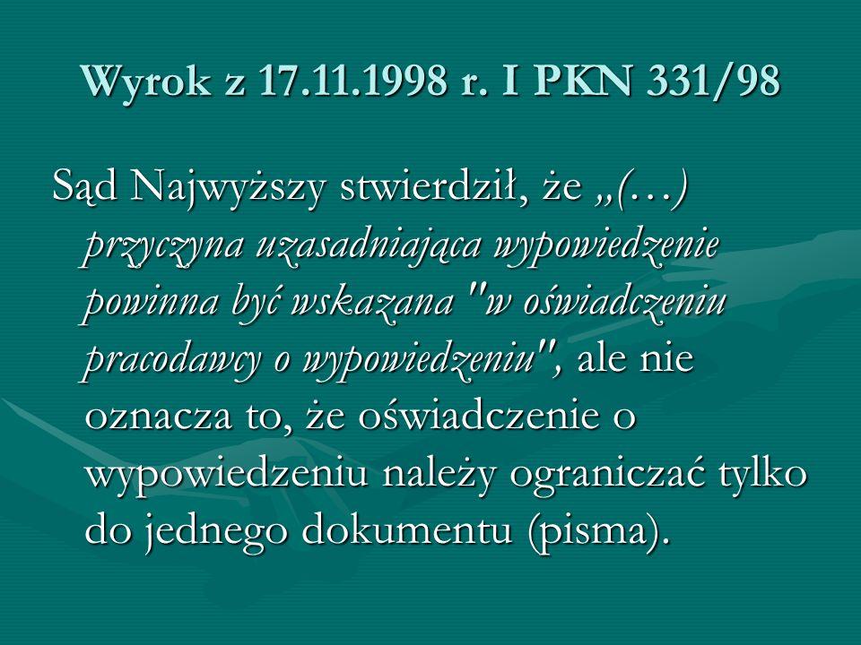 """Wyrok z 17.11.1998 r. I PKN 331/98 Sąd Najwyższy stwierdził, że """"(…) przyczyna uzasadniająca wypowiedzenie powinna być wskazana"""