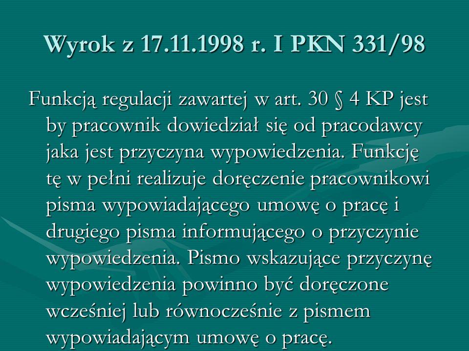 Wyrok z 17.11.1998 r. I PKN 331/98 Funkcją regulacji zawartej w art. 30 § 4 KP jest by pracownik dowiedział się od pracodawcy jaka jest przyczyna wypo