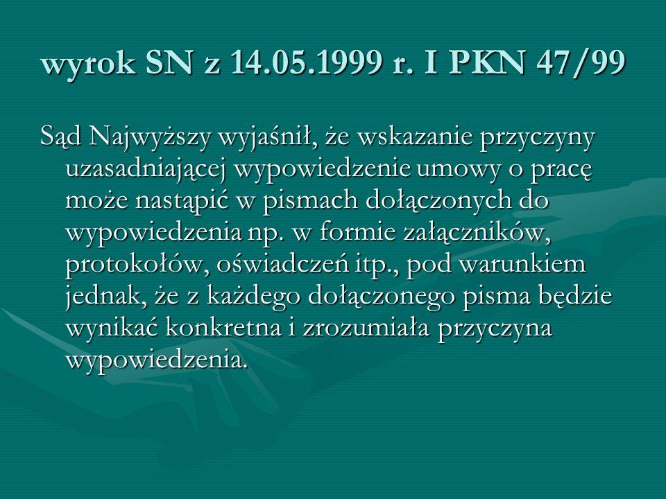 wyrok SN z 14.05.1999 r. I PKN 47/99 Sąd Najwyższy wyjaśnił, że wskazanie przyczyny uzasadniającej wypowiedzenie umowy o pracę może nastąpić w pismach