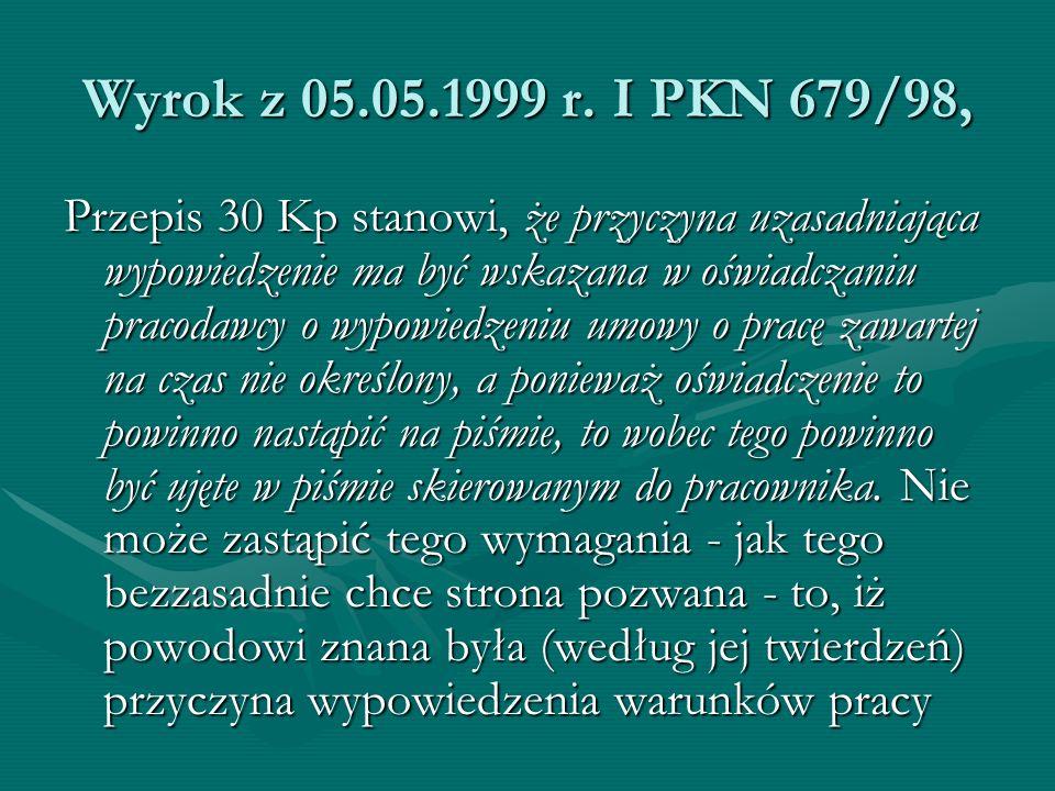 Wyrok z 05.05.1999 r. I PKN 679/98, Przepis 30 Kp stanowi, że przyczyna uzasadniająca wypowiedzenie ma być wskazana w oświadczaniu pracodawcy o wypowi