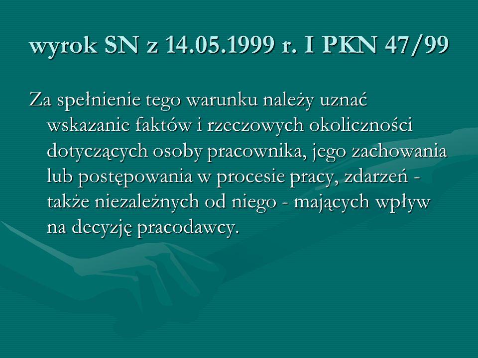 wyrok SN z 14.05.1999 r. I PKN 47/99 Za spełnienie tego warunku należy uznać wskazanie faktów i rzeczowych okoliczności dotyczących osoby pracownika,
