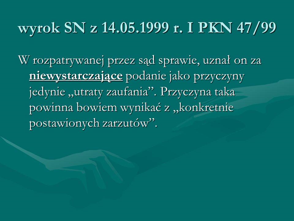 """wyrok SN z 14.05.1999 r. I PKN 47/99 W rozpatrywanej przez sąd sprawie, uznał on za niewystarczające podanie jako przyczyny jedynie """"utraty zaufania""""."""