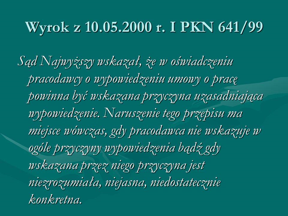 Wyrok z 10.05.2000 r. I PKN 641/99 Sąd Najwyższy wskazał, że w oświadczeniu pracodawcy o wypowiedzeniu umowy o pracę powinna być wskazana przyczyna uz