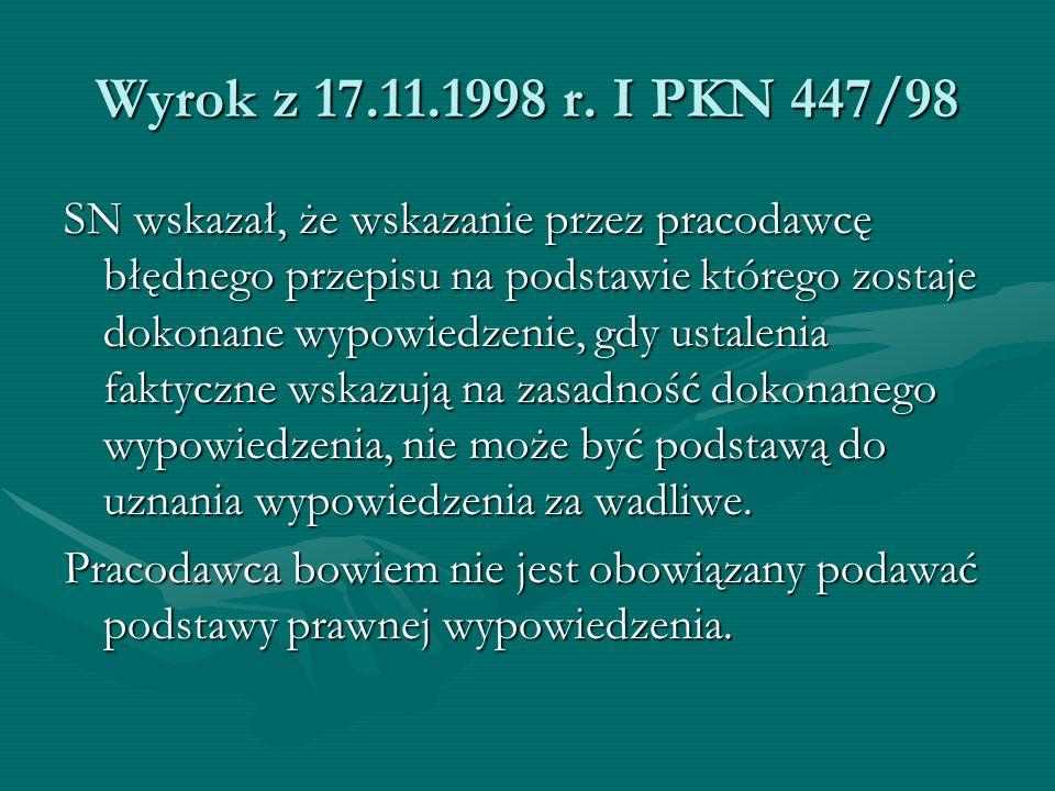 Wyrok z 17.11.1998 r. I PKN 447/98 SN wskazał, że wskazanie przez pracodawcę błędnego przepisu na podstawie którego zostaje dokonane wypowiedzenie, gd