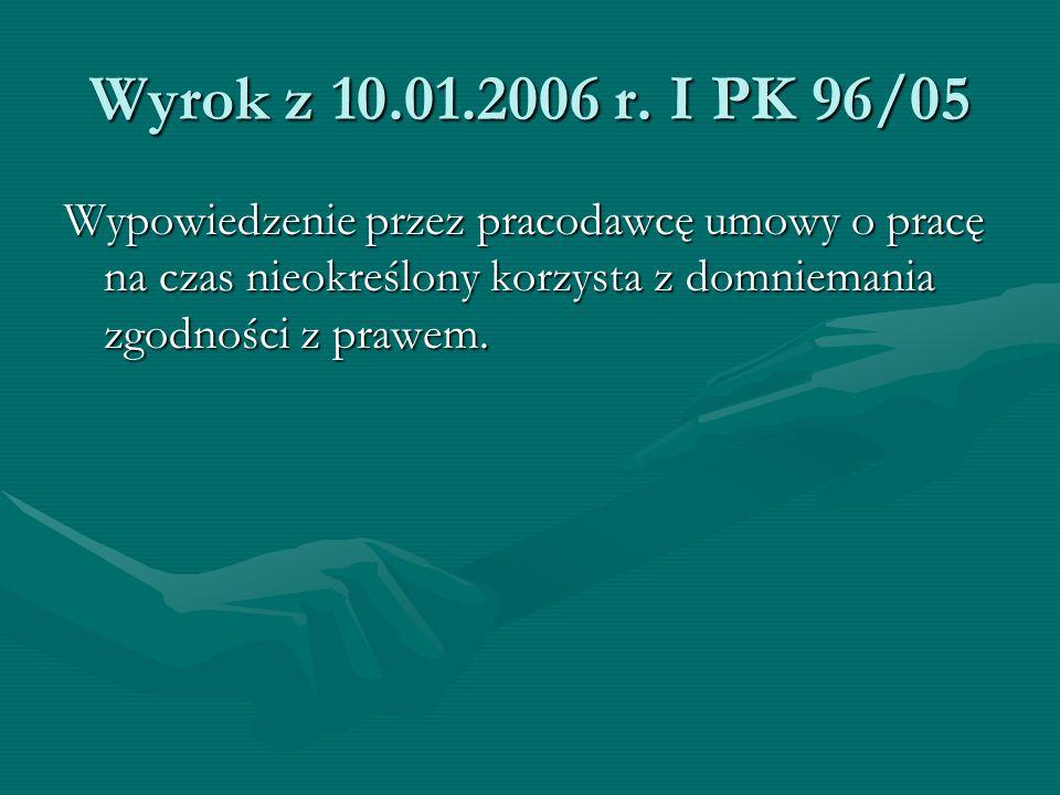 Wyrok z 10.01.2006 r. I PK 96/05 Wypowiedzenie przez pracodawcę umowy o pracę na czas nieokreślony korzysta z domniemania zgodności z prawem.