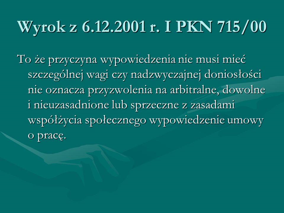 Wyrok z 6.12.2001 r. I PKN 715/00 To że przyczyna wypowiedzenia nie musi mieć szczególnej wagi czy nadzwyczajnej doniosłości nie oznacza przyzwolenia