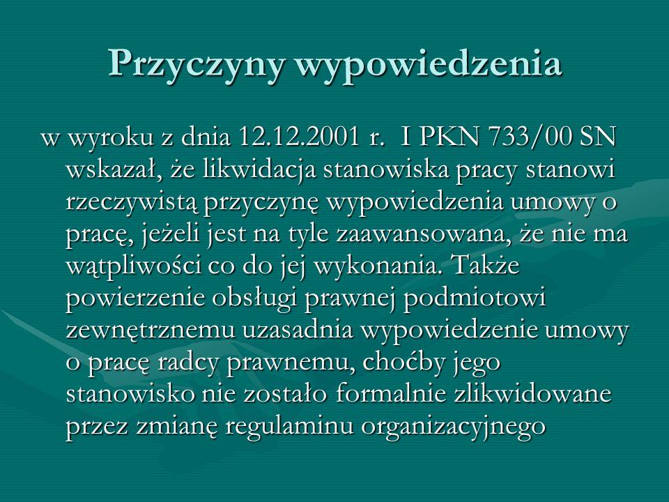 Przyczyny wypowiedzenia w wyroku z dnia 12.12.2001 r. I PKN 733/00 SN wskazał, że likwidacja stanowiska pracy stanowi rzeczywistą przyczynę wypowiedze