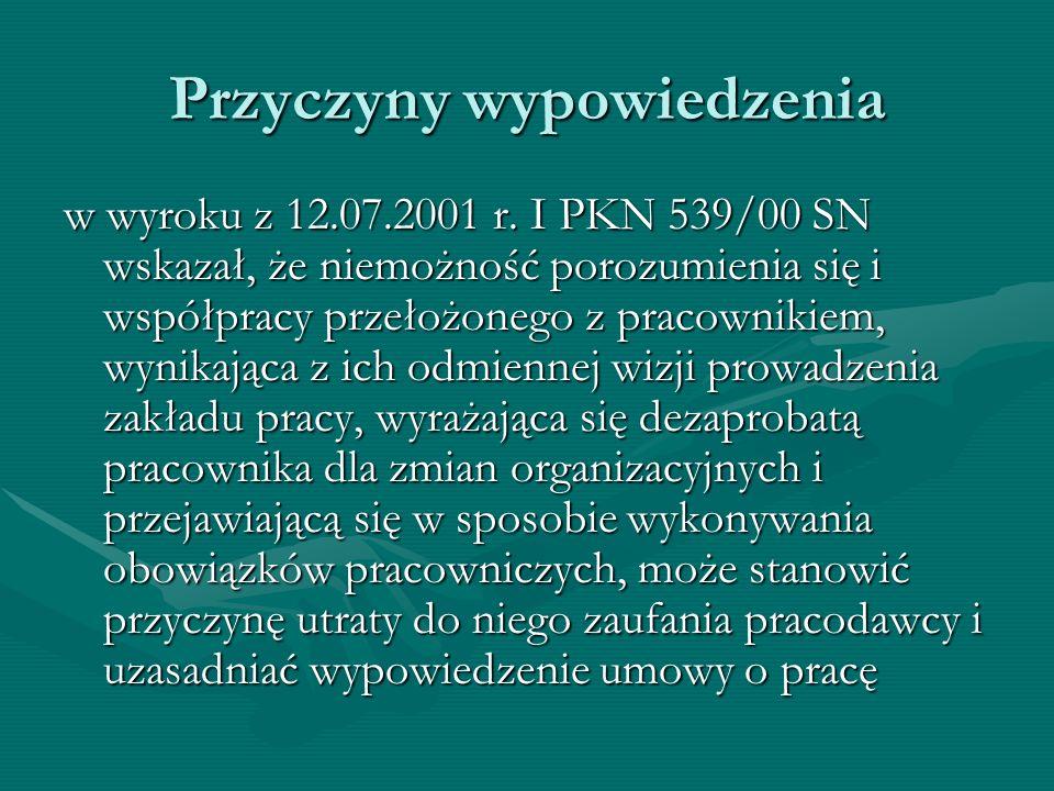 Przyczyny wypowiedzenia w wyroku z 12.07.2001 r. I PKN 539/00 SN wskazał, że niemożność porozumienia się i współpracy przełożonego z pracownikiem, wyn