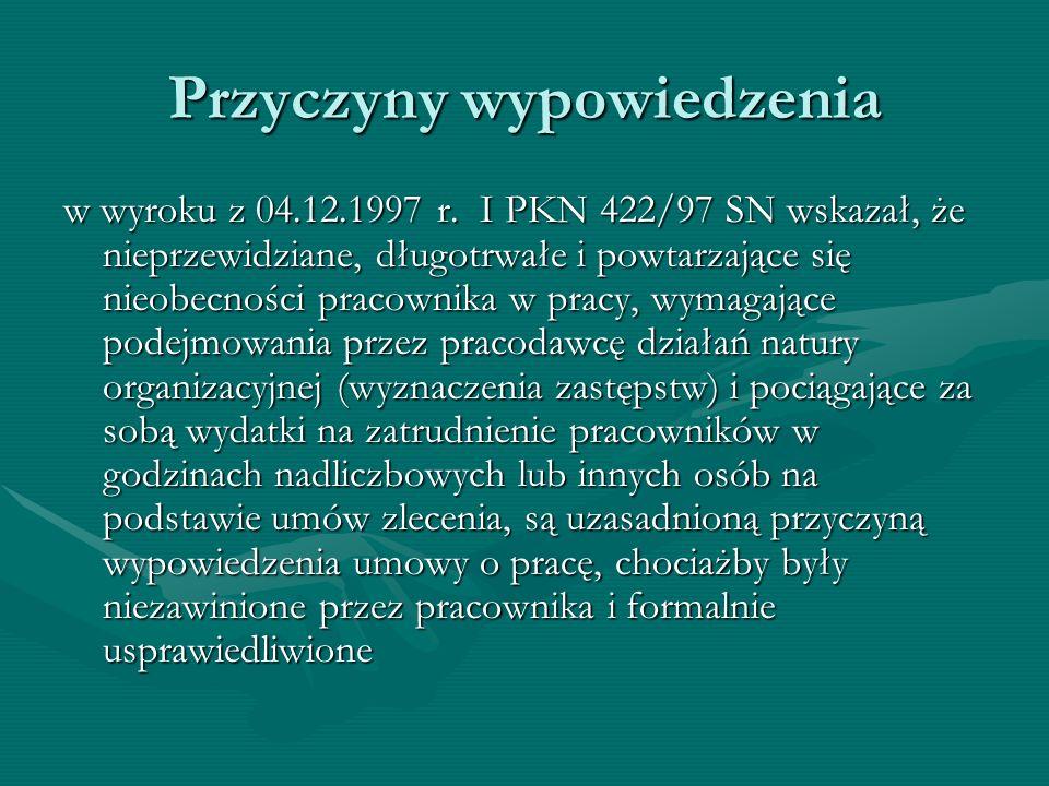 Przyczyny wypowiedzenia w wyroku z 04.12.1997 r. I PKN 422/97 SN wskazał, że nieprzewidziane, długotrwałe i powtarzające się nieobecności pracownika w