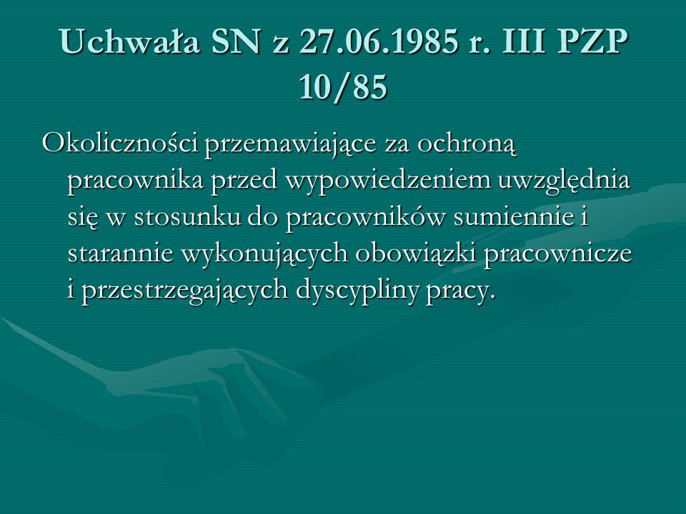 Uchwała SN z 27.06.1985 r. III PZP 10/85 Okoliczności przemawiające za ochroną pracownika przed wypowiedzeniem uwzględnia się w stosunku do pracownikó
