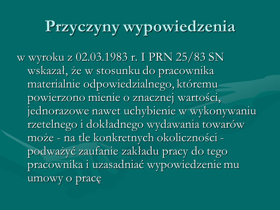 Przyczyny wypowiedzenia w wyroku z 02.03.1983 r. I PRN 25/83 SN wskazał, że w stosunku do pracownika materialnie odpowiedzialnego, któremu powierzono
