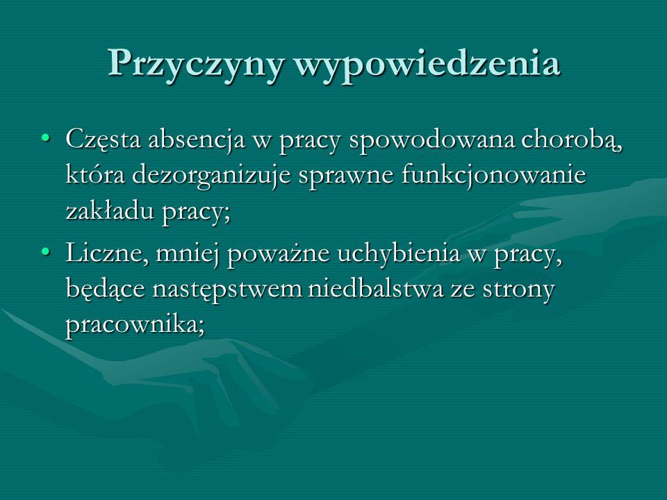 Przyczyny wypowiedzenia Częsta absencja w pracy spowodowana chorobą, która dezorganizuje sprawne funkcjonowanie zakładu pracy;Częsta absencja w pracy