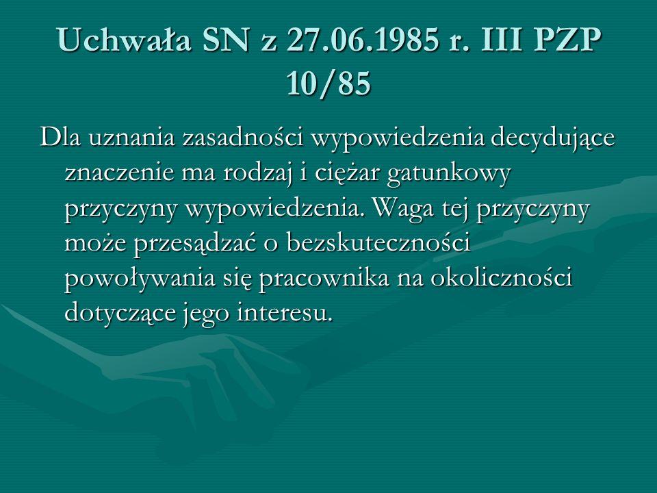 Uchwała SN z 27.06.1985 r. III PZP 10/85 Dla uznania zasadności wypowiedzenia decydujące znaczenie ma rodzaj i ciężar gatunkowy przyczyny wypowiedzeni