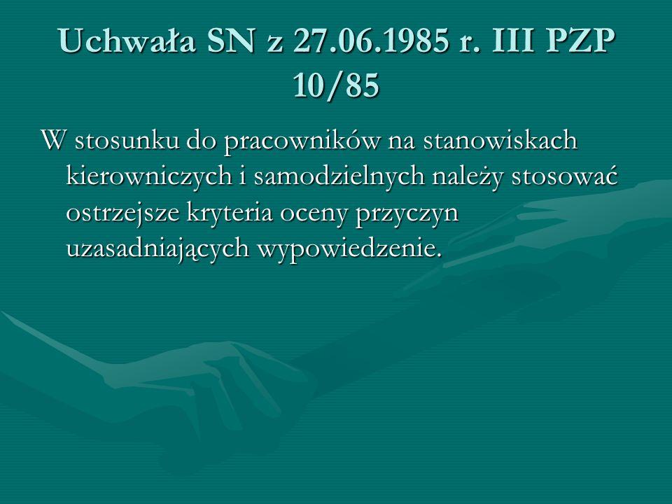 Uchwała SN z 27.06.1985 r. III PZP 10/85 W stosunku do pracowników na stanowiskach kierowniczych i samodzielnych należy stosować ostrzejsze kryteria o