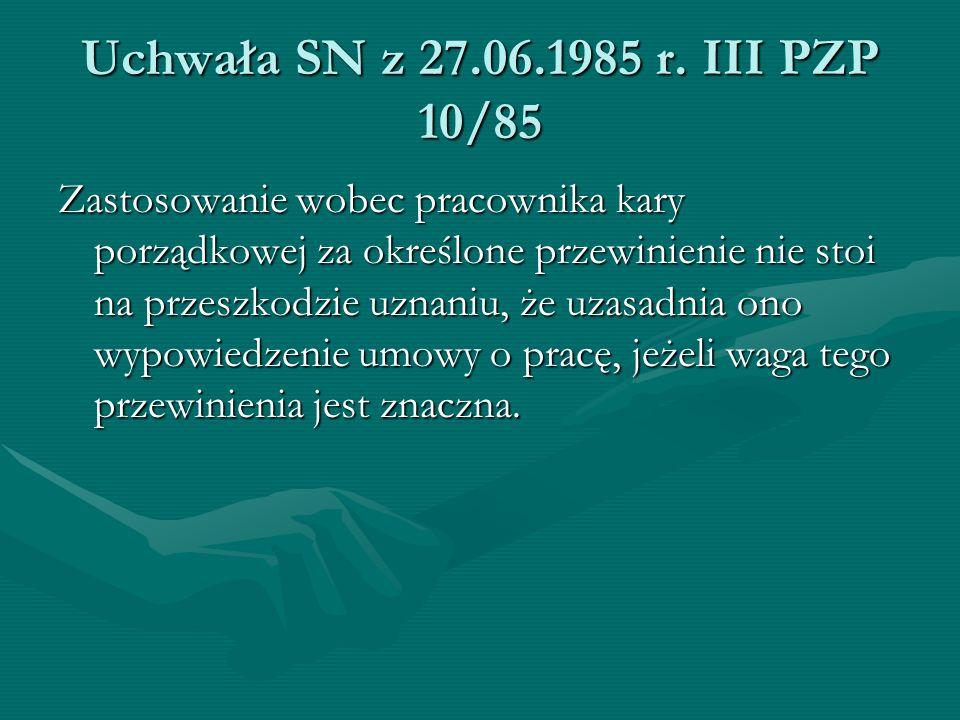 Uchwała SN z 27.06.1985 r. III PZP 10/85 Zastosowanie wobec pracownika kary porządkowej za określone przewinienie nie stoi na przeszkodzie uznaniu, że