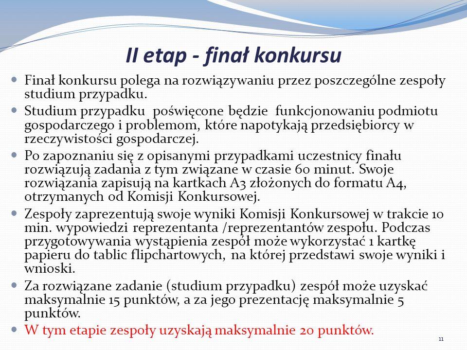 II etap - finał konkursu Finał konkursu polega na rozwiązywaniu przez poszczególne zespoły studium przypadku.