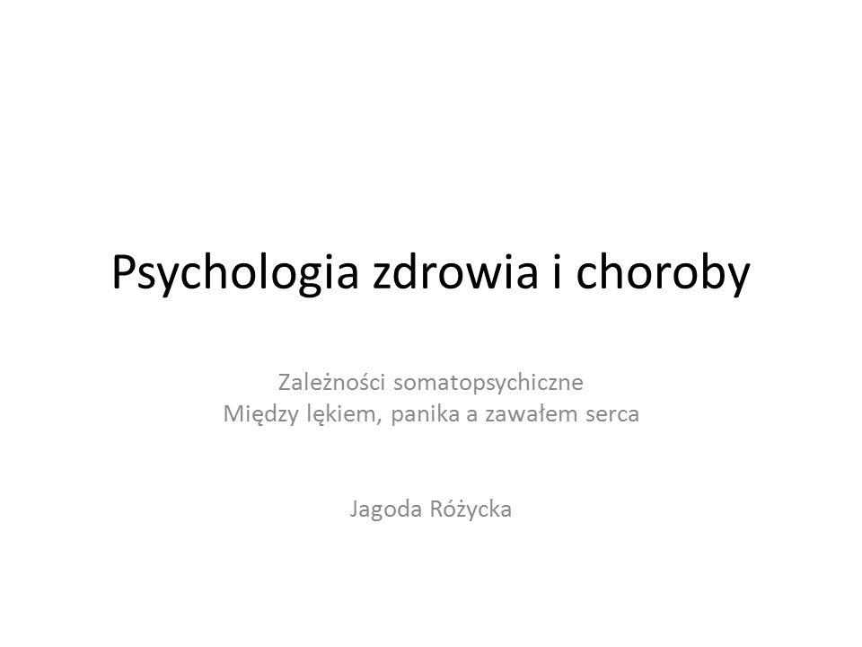 Psychologia zdrowia i choroby Zależności somatopsychiczne Między lękiem, panika a zawałem serca Jagoda Różycka