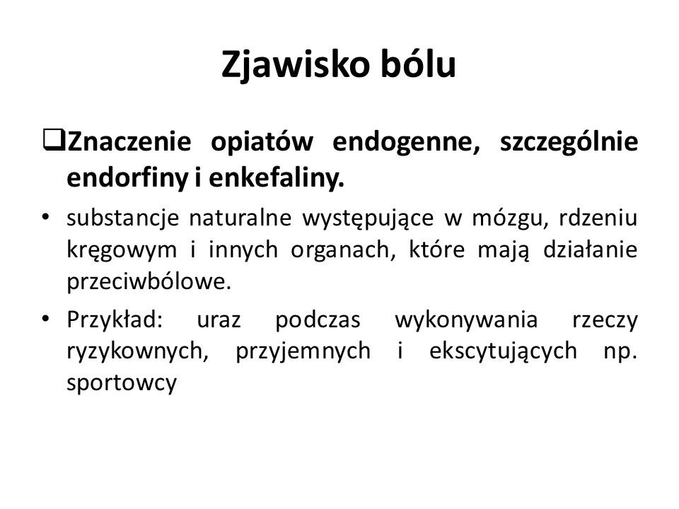 Zjawisko bólu  Znaczenie opiatów endogenne, szczególnie endorfiny i enkefaliny.