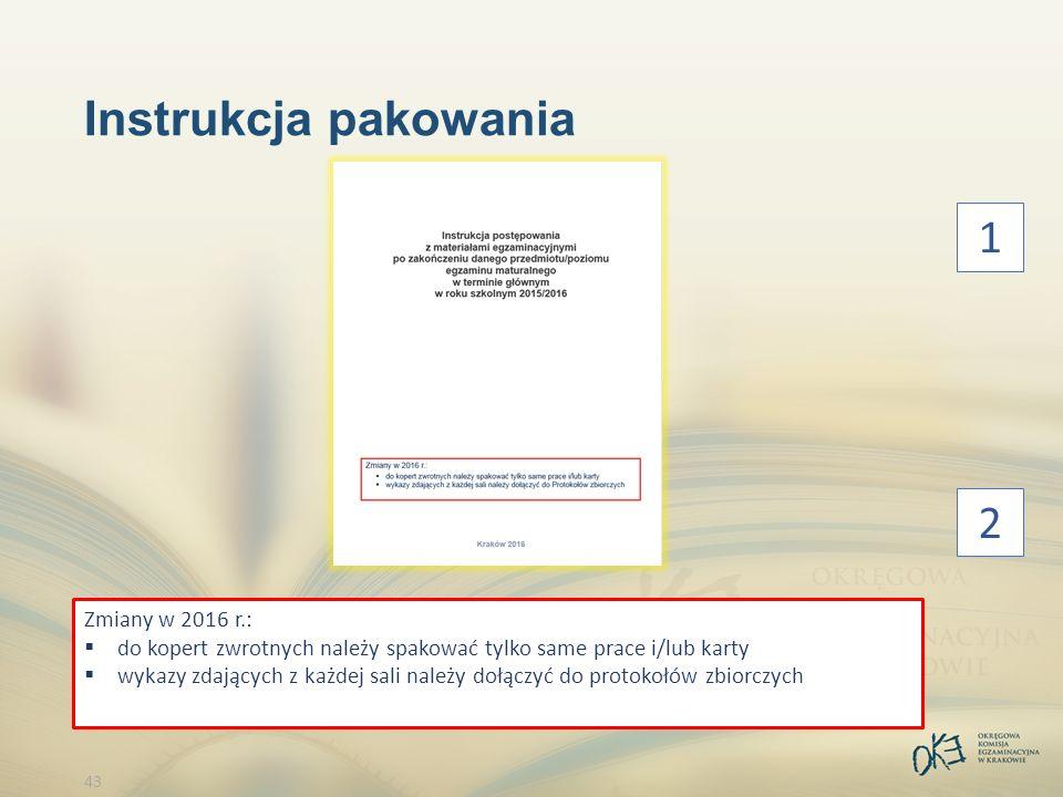 43 Instrukcja pakowania Zmiany w 2016 r.:  do kopert zwrotnych należy spakować tylko same prace i/lub karty  wykazy zdających z każdej sali należy dołączyć do protokołów zbiorczych 1 2