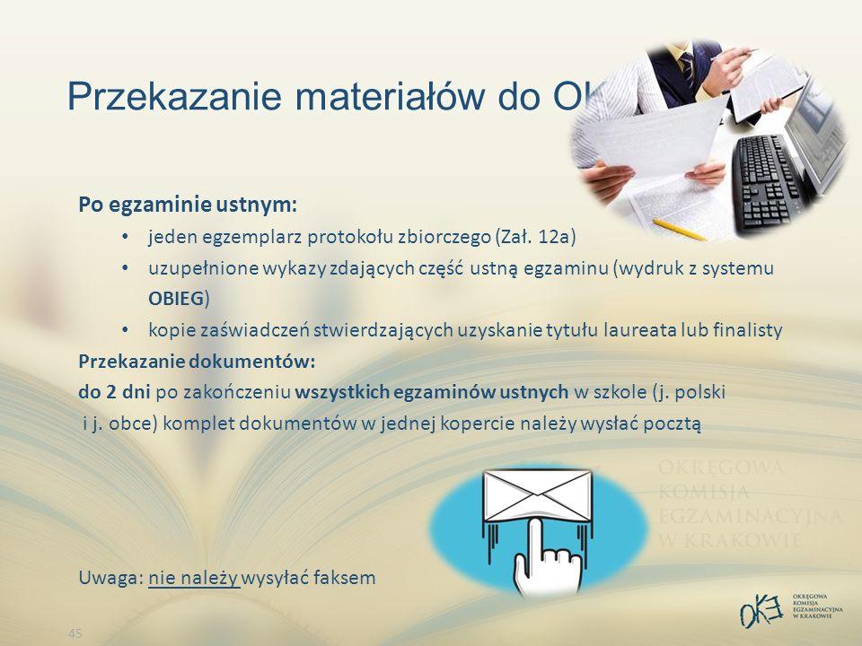 45 Przekazanie materiałów do OKE Po egzaminie ustnym: jeden egzemplarz protokołu zbiorczego (Zał.