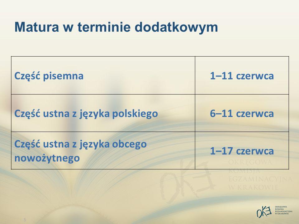 6 Matura w terminie poprawkowym Część pisemna23 sierpnia Część ustna (język polski, język mniejszości narodowych, języki obce nowożytne) 24–26 sierpnia