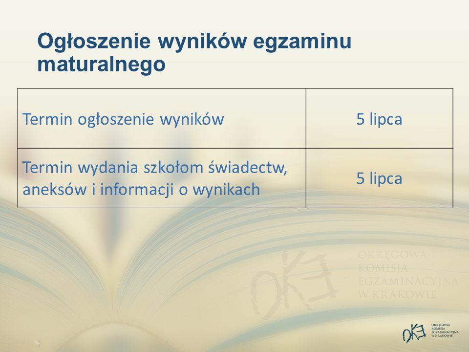 7 Ogłoszenie wyników egzaminu maturalnego Termin ogłoszenie wyników5 lipca Termin wydania szkołom świadectw, aneksów i informacji o wynikach 5 lipca
