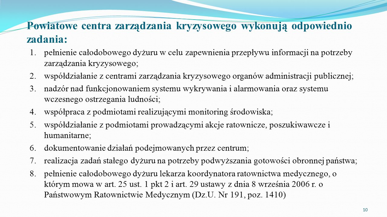 Powiatowe centra zarządzania kryzysowego wykonują odpowiednio zadania: 1.pełnienie całodobowego dyżuru w celu zapewnienia przepływu informacji na potr
