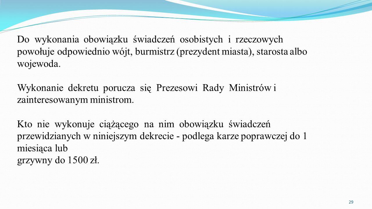 Do wykonania obowiązku świadczeń osobistych i rzeczowych powołuje odpowiednio wójt, burmistrz (prezydent miasta), starosta albo wojewoda. Wykonanie de