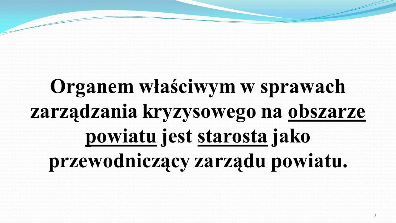 Organem właściwym w sprawach zarządzania kryzysowego na obszarze powiatu jest starosta jako przewodniczący zarządu powiatu. 7