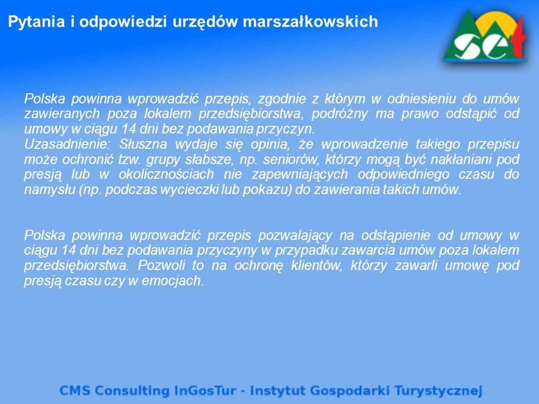 Pytania i odpowiedzi urzędów marszałkowskich Polska powinna wprowadzić przepis, zgodnie z którym w odniesieniu do umów zawieranych poza lokalem przedsiębiorstwa, podróżny ma prawo odstąpić od umowy w ciągu 14 dni bez podawania przyczyn.