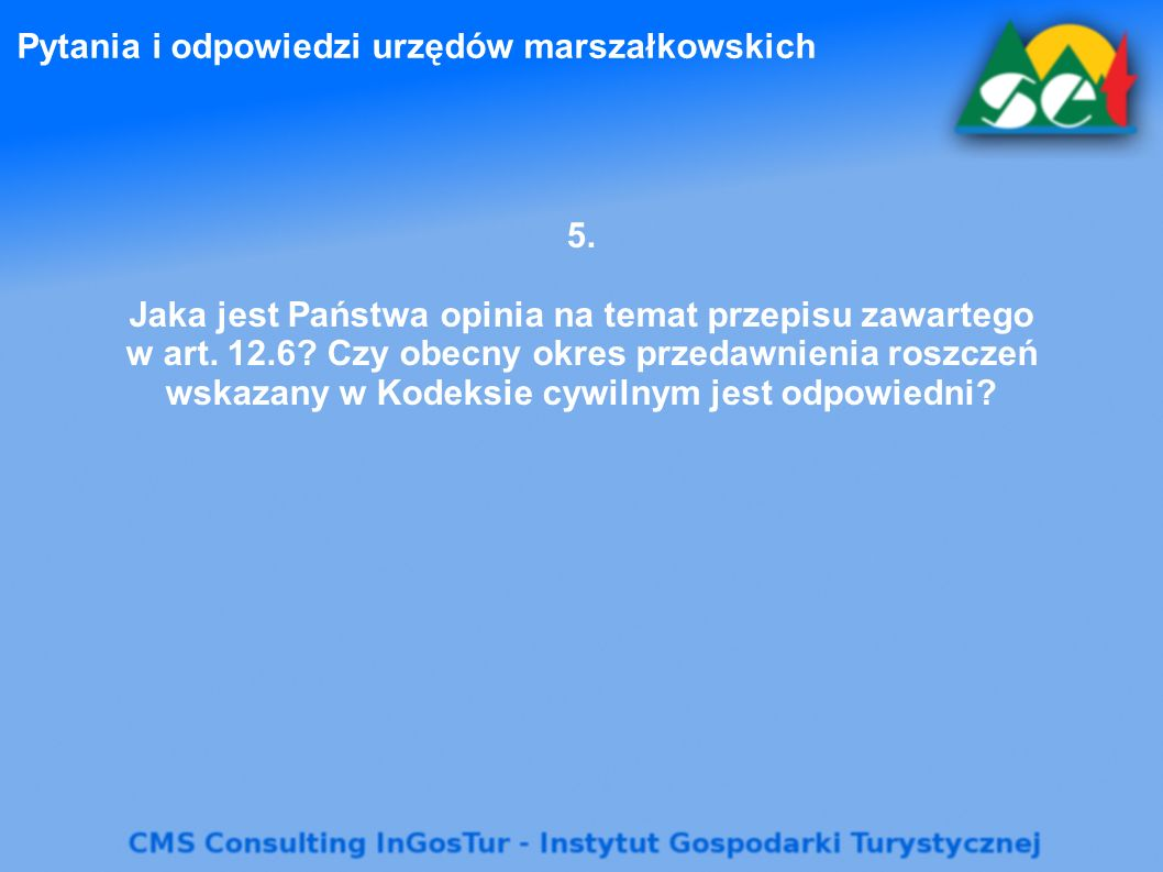 Pytania i odpowiedzi urzędów marszałkowskich 5. Jaka jest Państwa opinia na temat przepisu zawartego w art. 12.6? Czy obecny okres przedawnienia roszc