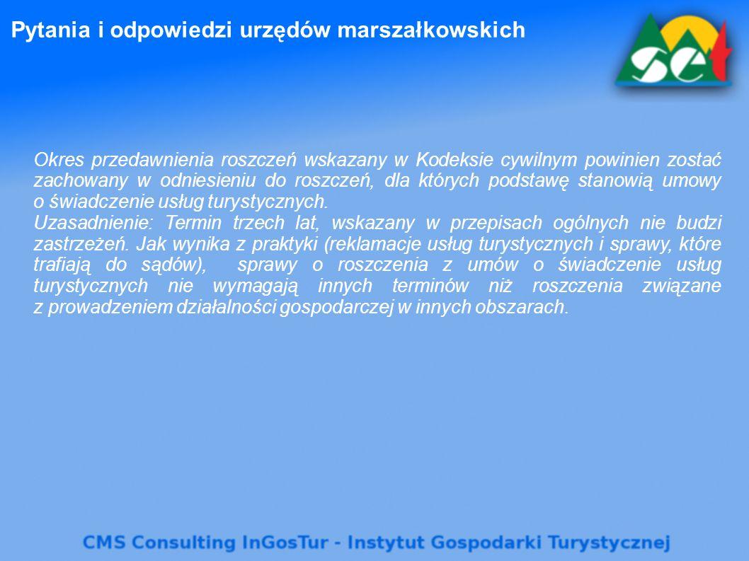Pytania i odpowiedzi urzędów marszałkowskich Okres przedawnienia roszczeń wskazany w Kodeksie cywilnym powinien zostać zachowany w odniesieniu do roszczeń, dla których podstawę stanowią umowy o świadczenie usług turystycznych.