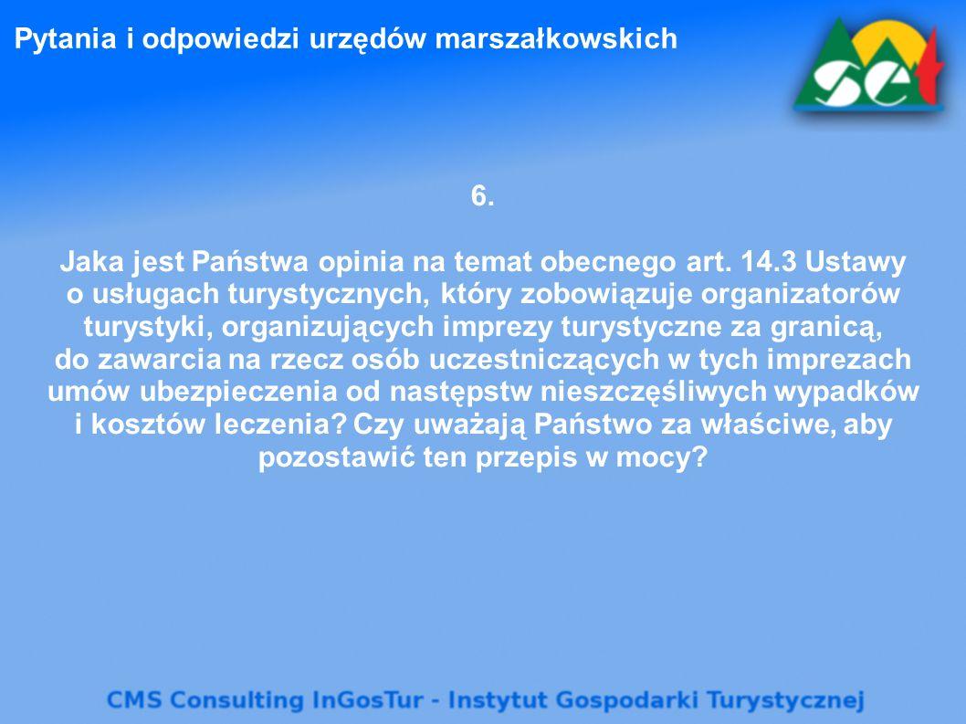 Pytania i odpowiedzi urzędów marszałkowskich 6. Jaka jest Państwa opinia na temat obecnego art. 14.3 Ustawy o usługach turystycznych, który zobowiązuj