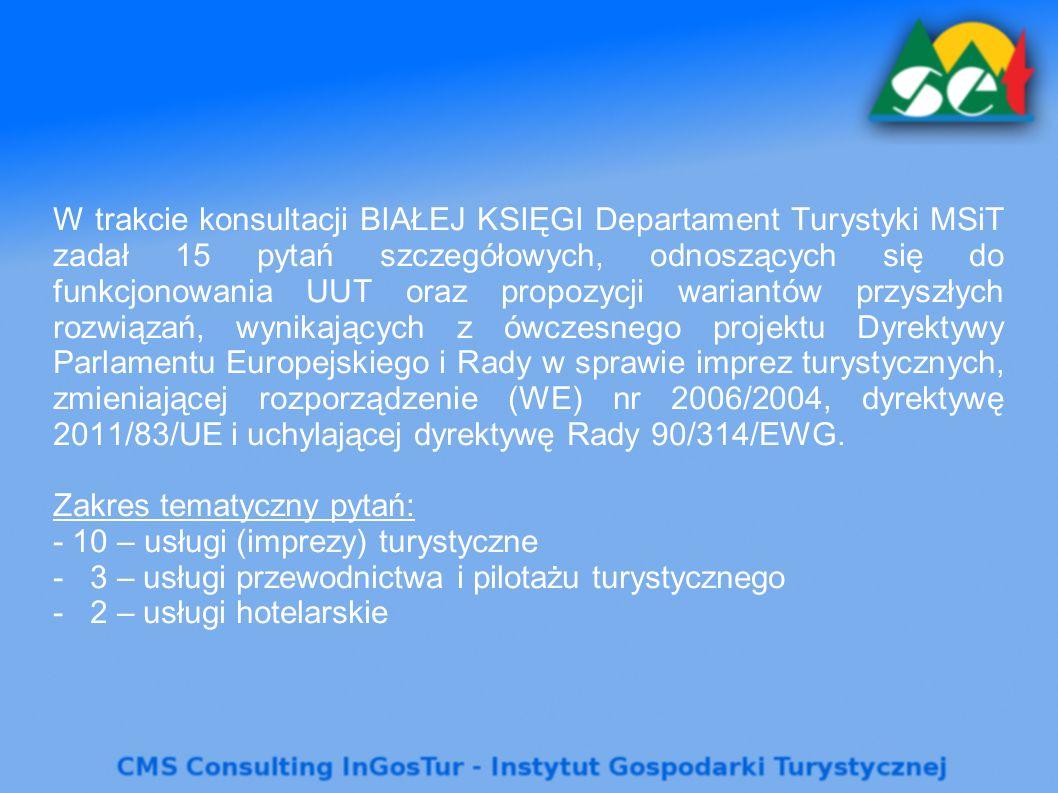W trakcie konsultacji BIAŁEJ KSIĘGI Departament Turystyki MSiT zadał 15 pytań szczegółowych, odnoszących się do funkcjonowania UUT oraz propozycji wariantów przyszłych rozwiązań, wynikających z ówczesnego projektu Dyrektywy Parlamentu Europejskiego i Rady w sprawie imprez turystycznych, zmieniającej rozporządzenie (WE) nr 2006/2004, dyrektywę 2011/83/UE i uchylającej dyrektywę Rady 90/314/EWG.