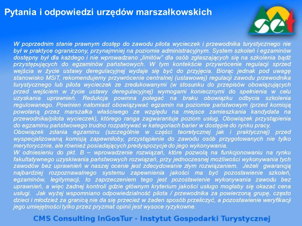 Pytania i odpowiedzi urzędów marszałkowskich W poprzednim stanie prawnym dostęp do zawodu pilota wycieczek i przewodnika turystycznego nie był w praktyce ograniczony, przynajmniej na poziomie administracyjnym.