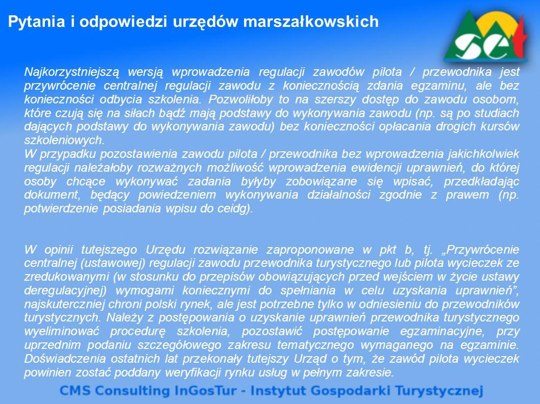 Pytania i odpowiedzi urzędów marszałkowskich Najkorzystniejszą wersją wprowadzenia regulacji zawodów pilota / przewodnika jest przywrócenie centralnej regulacji zawodu z koniecznością zdania egzaminu, ale bez konieczności odbycia szkolenia.