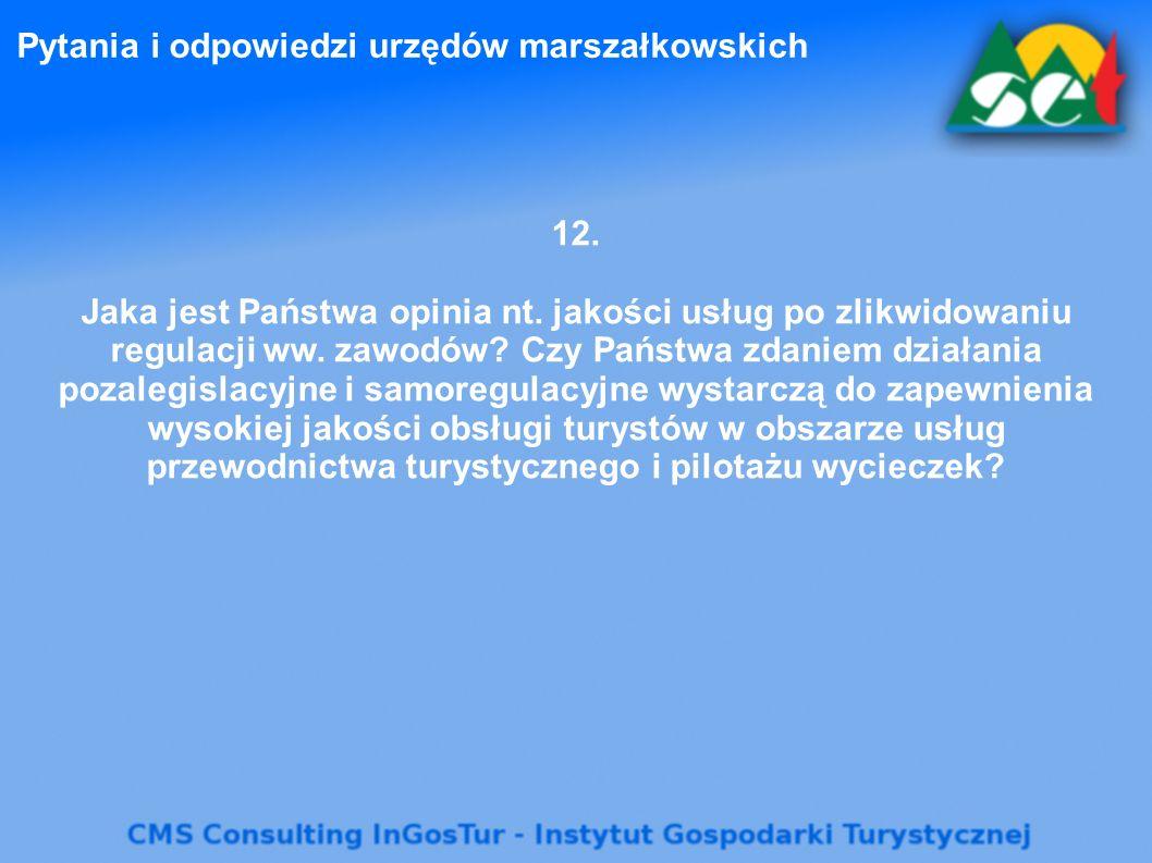 Pytania i odpowiedzi urzędów marszałkowskich 12. Jaka jest Państwa opinia nt. jakości usług po zlikwidowaniu regulacji ww. zawodów? Czy Państwa zdanie