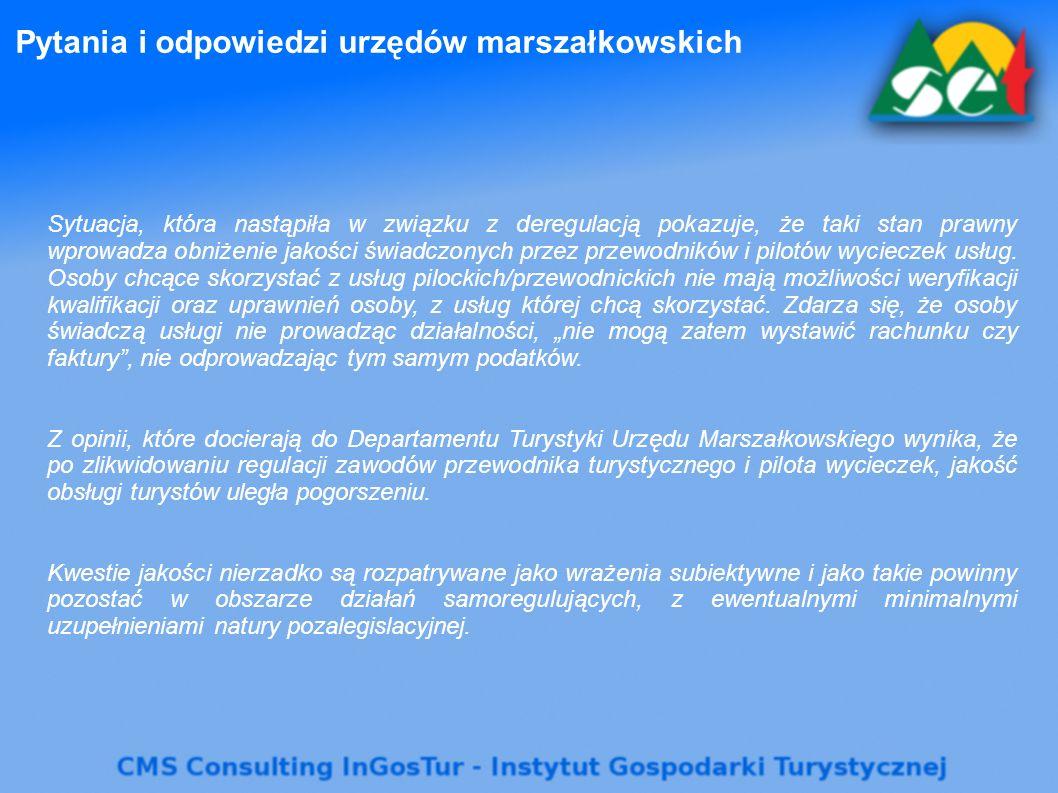 Pytania i odpowiedzi urzędów marszałkowskich Sytuacja, która nastąpiła w związku z deregulacją pokazuje, że taki stan prawny wprowadza obniżenie jakości świadczonych przez przewodników i pilotów wycieczek usług.
