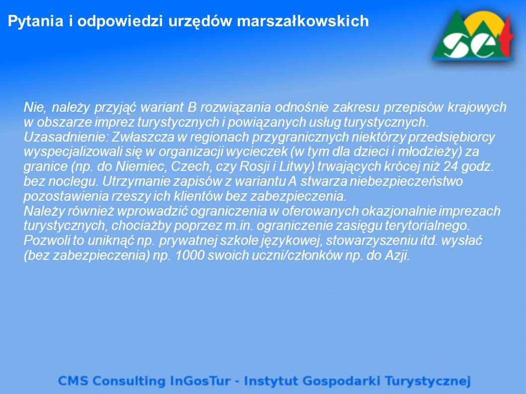 Pytania i odpowiedzi urzędów marszałkowskich Nie, należy przyjąć wariant B rozwiązania odnośnie zakresu przepisów krajowych w obszarze imprez turystycznych i powiązanych usług turystycznych.