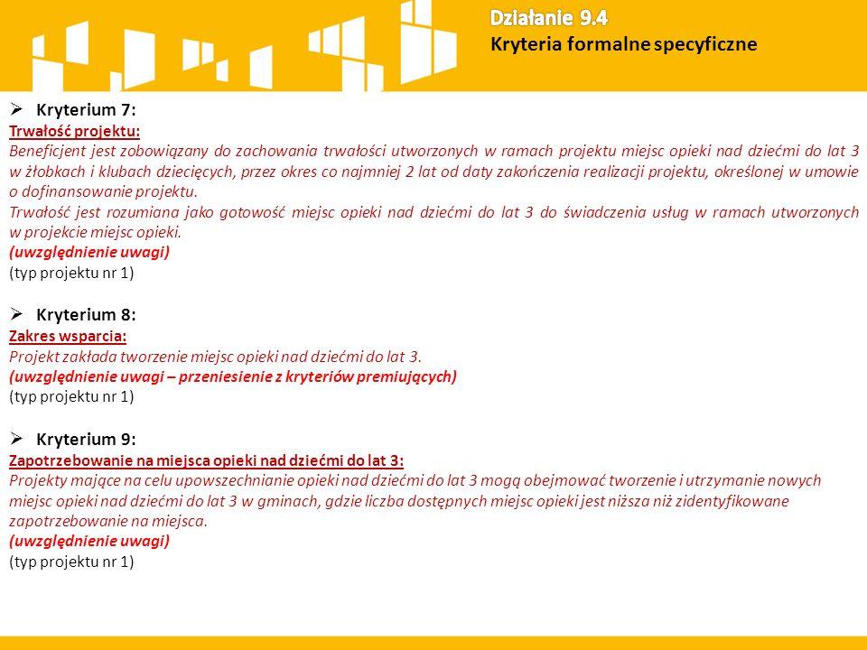  Kryterium 7: Trwałość projektu: Beneficjent jest zobowiązany do zachowania trwałości utworzonych w ramach projektu miejsc opieki nad dziećmi do lat