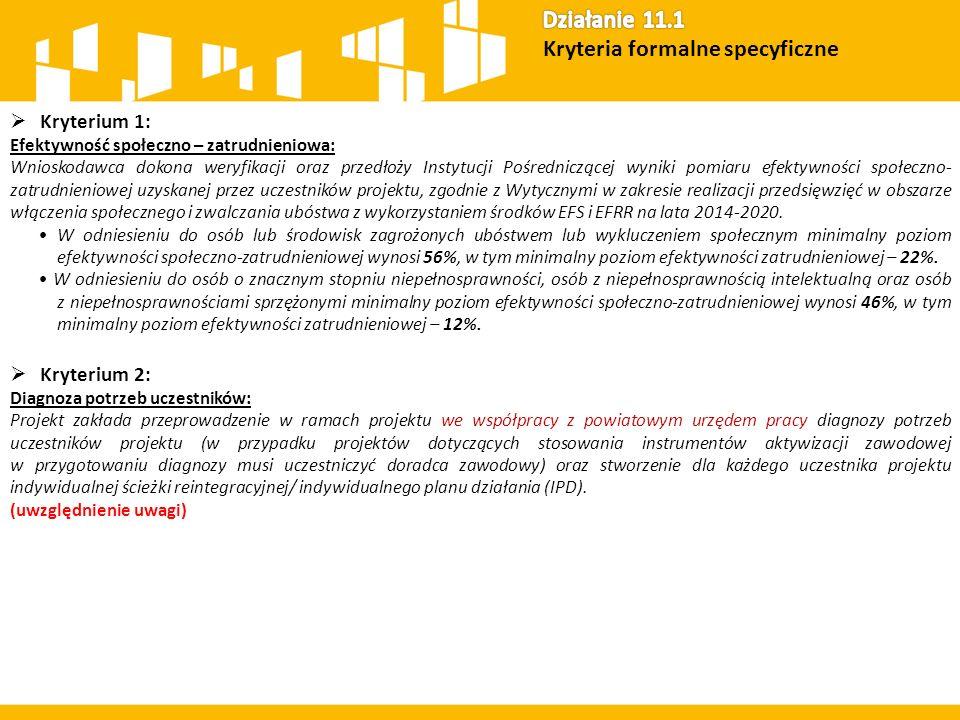  Kryterium 1: Efektywność społeczno – zatrudnieniowa: Wnioskodawca dokona weryfikacji oraz przedłoży Instytucji Pośredniczącej wyniki pomiaru efektywności społeczno- zatrudnieniowej uzyskanej przez uczestników projektu, zgodnie z Wytycznymi w zakresie realizacji przedsięwzięć w obszarze włączenia społecznego i zwalczania ubóstwa z wykorzystaniem środków EFS i EFRR na lata 2014-2020.