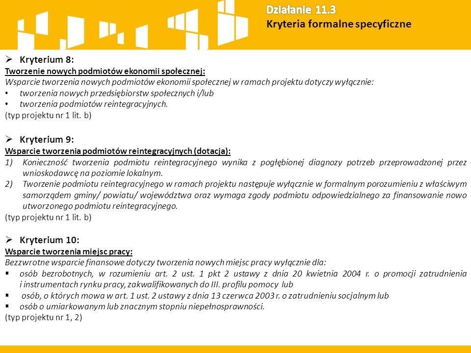  Kryterium 8: Tworzenie nowych podmiotów ekonomii społecznej: Wsparcie tworzenia nowych podmiotów ekonomii społecznej w ramach projektu dotyczy wyłąc