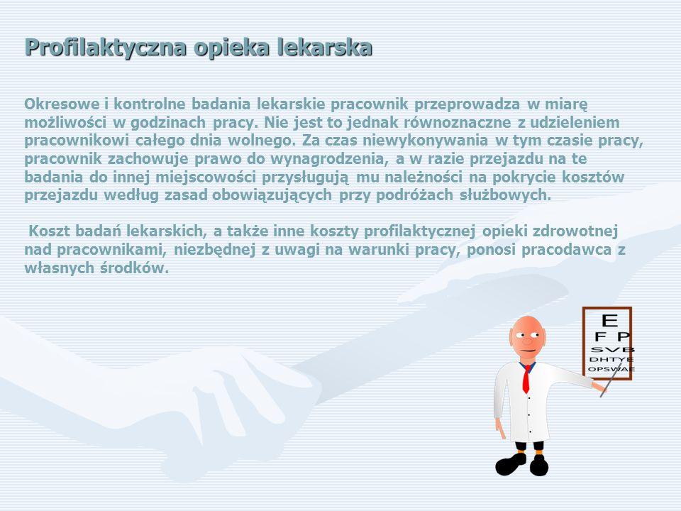 Profilaktyczna opieka lekarska Okresowe i kontrolne badania lekarskie pracownik przeprowadza w miarę możliwości w godzinach pracy.