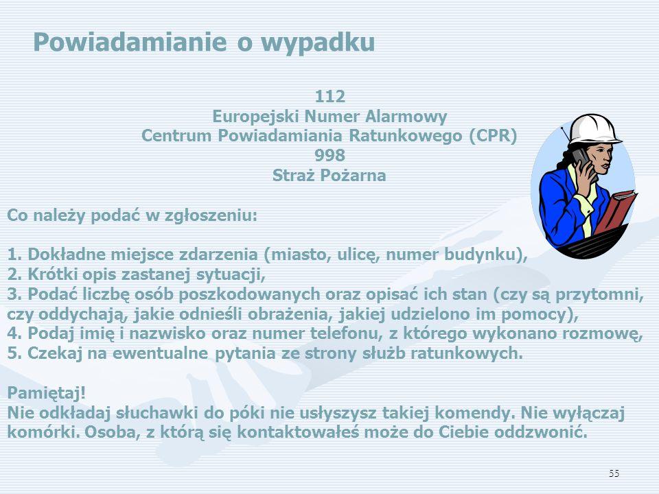 55 Powiadamianie o wypadku 112 Europejski Numer Alarmowy Centrum Powiadamiania Ratunkowego (CPR) 998 Straż Pożarna Co należy podać w zgłoszeniu: 1.