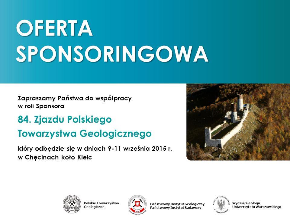 Państwowy Instytut Geologiczny Państwowy Instytut Badawczy Polskie Towarzystwo Geologiczne Wydział Geologii Uniwersytetu Warszawskiego Zapraszamy Państwa do współpracy w roli Sponsora 84.