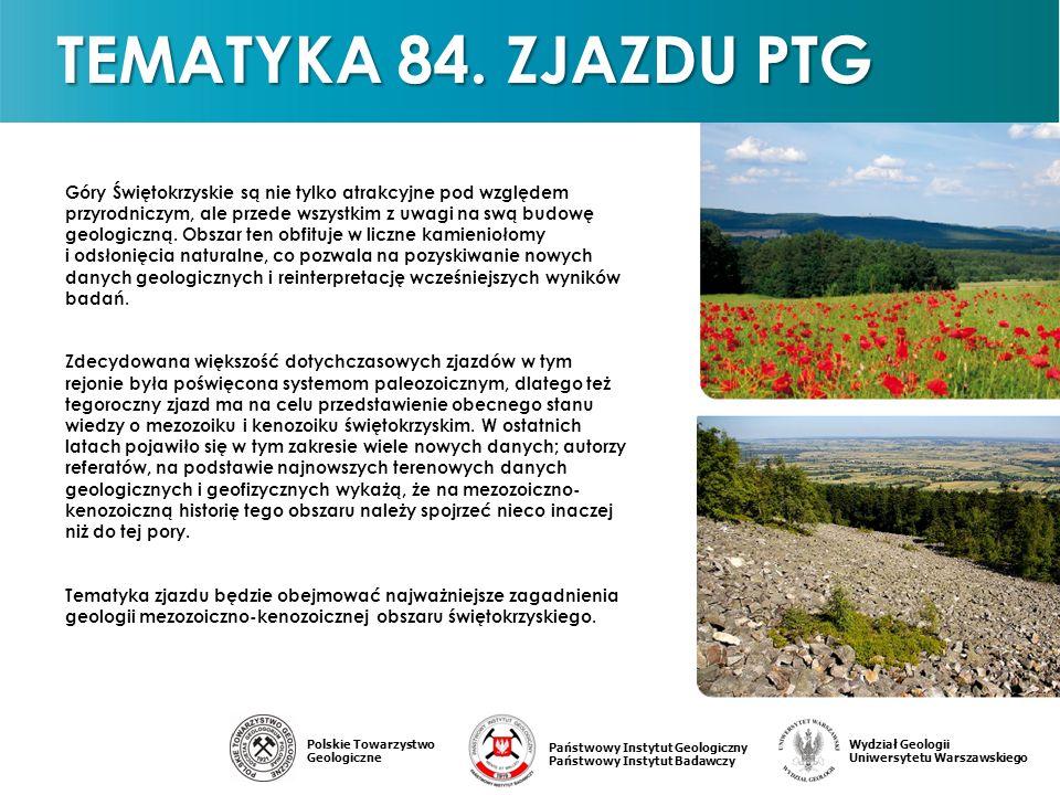 Państwowy Instytut Geologiczny Państwowy Instytut Badawczy Polskie Towarzystwo Geologiczne Wydział Geologii Uniwersytetu Warszawskiego TEMATYKA 84.