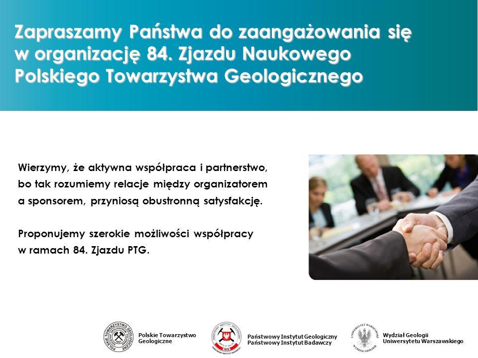 Państwowy Instytut Geologiczny Państwowy Instytut Badawczy Polskie Towarzystwo Geologiczne Wydział Geologii Uniwersytetu Warszawskiego Zapraszamy Państwa do zaangażowania się w organizację 84.