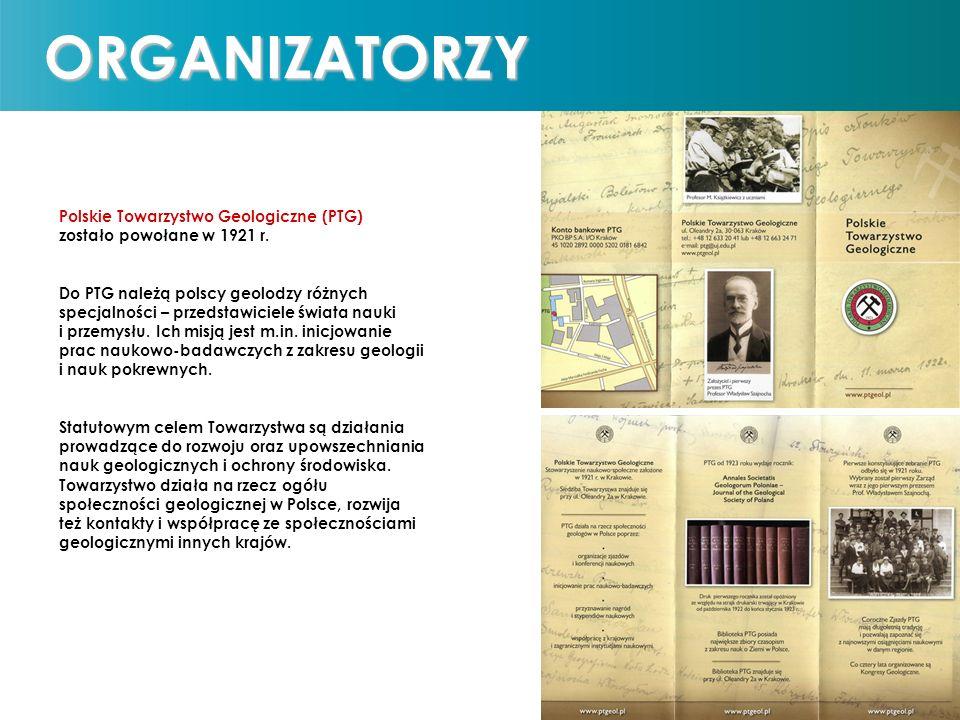 Państwowy Instytut Geologiczny Państwowy Instytut Badawczy Polskie Towarzystwo Geologiczne Wydział Geologii Uniwersytetu Warszawskiego ORGANIZATORZY Polskie Towarzystwo Geologiczne (PTG) zostało powołane w 1921 r.